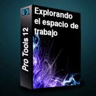 Pro Tools 12 - Explorando el espacio de trabajo